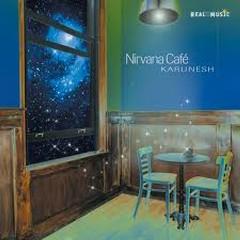 Nirvana Cafe - Karunesh