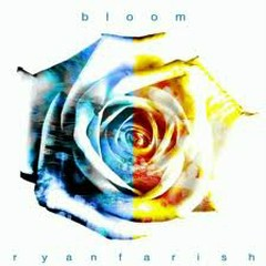 Bloom - Ryan Farish