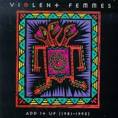 Add It Up (1981–1993) CD1 - Violent Femmes