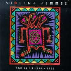 Add It Up (1981–1993) CD2 - Violent Femmes