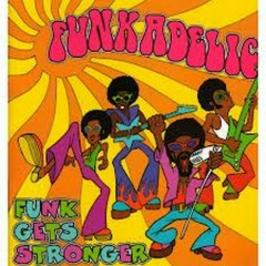 Funk Gets Stronger (CD1) - Funkadelic