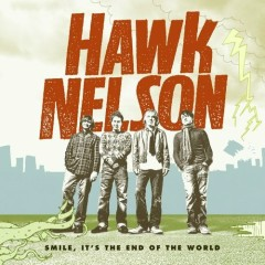 Smile , It's The End Of The World - Hawk Nelson
