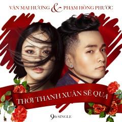 Thời Thanh Xuân Sẽ Qua (9th Single) - Phạm Hồng Phước,Văn Mai Hương