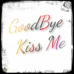 Goodbye Kiss Me (Single)
