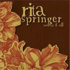 Worth It All - Rita Springer