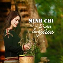 Trở Về Buôn Làng Xưa - Minh Chi