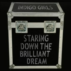 Staring Down the Brilliant Dream (Disc 1) - Indigo Girls