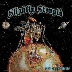 Top Of The World (CD1) - Slightly Stoopid