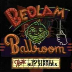 Bedlam Ballroom - Squirrel Nut Zippers