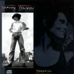 Steady On  - Shawn Colvin