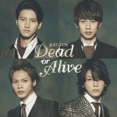 Dead or Alive - KAT-TUN