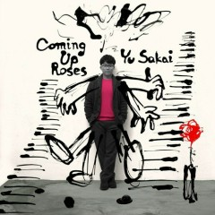 Coming Up Roses - Yu Sakai