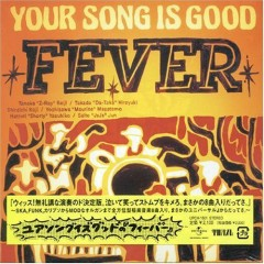 FEVER - YOUR SONG IS GOOD