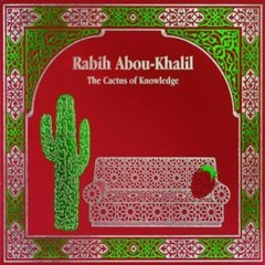 The Cactus Of Knowledge - Rabih Abou-Khalil