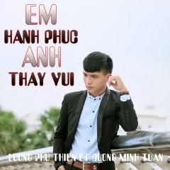 Em Hạnh Phúc Anh Thấy Vui - Lương Phú Thiện