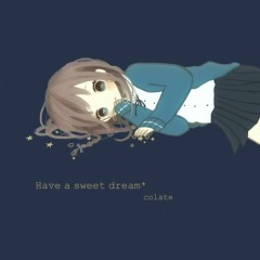 Have a sweet dream* - Colate