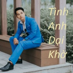 Album Tình Anh Dại Khờ (Single) - Dương Lê Quang