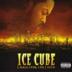 Laugh Now, Cry Later (CD1) - Ice Cube