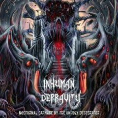 Nocturnal Carnage By The Unholy Desecrator - Inhuman Depravity