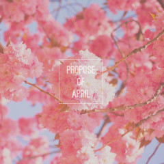 Propose Of April