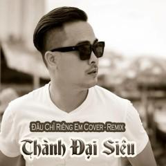 Đâu Chỉ Riêng Em (Remix Cover) (Single) - Thành Đại Siêu