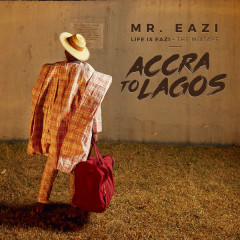 Life Is Eazi, Vol. 1 - Accra To Lagos - Mr Eazi