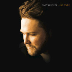 Only Ghosts - Luke Wade
