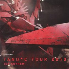 TANO*C TOUR 2013 the Anthem