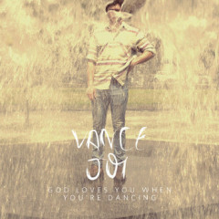 God Loves You When Youre Dancing - Vance Joy
