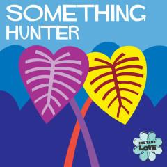 Something (Instant Love) (Single) - Hunter