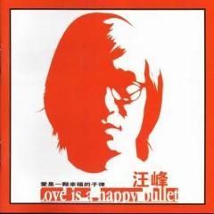 爱是一颗幸福的子弹 /  Love Is A Happy Bullet - Uông Phong
