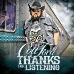 Thanks For Listening - Colt Ford