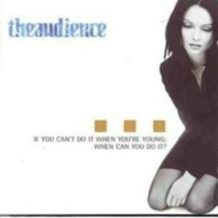 If You Can't Do It When You're Young; When Can You Do It  (UK Single) - Sophie Ellis-Bextor,Theaudience
