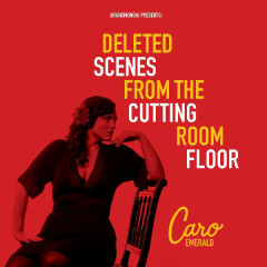 Deleted Scenes From The Cutting Room Floor - Caro Emerald