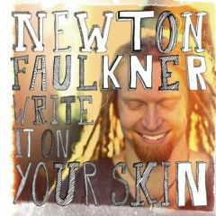 Write It On Your Skin (Deluxe Edition) - Newton Faulkner