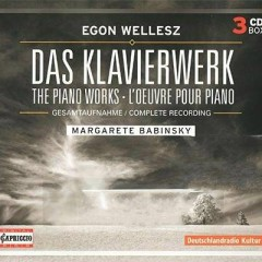Egon Wellesz The Piano Works (Complete Recording)  CD 3 No. 1 - Margarete Babinsky