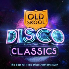 Old Skool Disco Classics - The Best All Time Disco Anthems Ever CD 1 - Various Artists