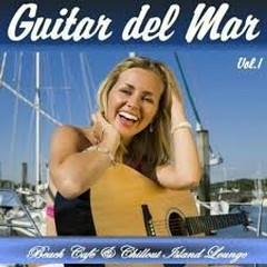 Guitar Del Mar Vol. 1 - Balearic Cafe Chillout Island Lounge