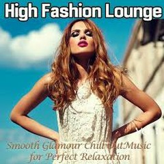High Fashion Lounge Vol 1 Smooth Glamour Chill Out Music For Perfect Relaxation (No. 1)