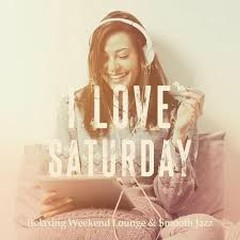 I Love Saturday Vol 1 Relaxing Weekend Lounge And Smooth Jazz (No. 2)