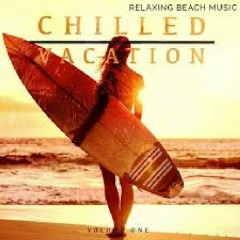 Chilled Vacation Vol. 1 - Relaxing Beach Music (No. 2)