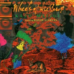 Wheels Of The Sun - Kazu Matsui,David Lindley