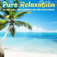 Pure Relaxation Island Chill Out Harmony And Wellness Music
