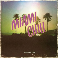 Miami Chill, Vol. 1 Awesome Relaxing Beach Music (No. 1)