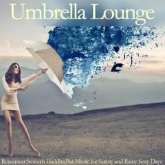 Umbrella Lounge Relaxation Smooth Buddha Bar Music For Sunny And Rainy Sexy Days