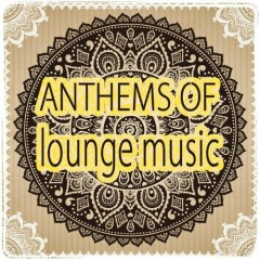 Anthems Of Lounge Music (No. 1)