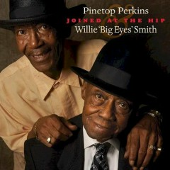 Joined At The Hip - Pinetop Perkins