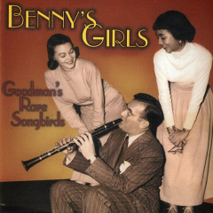 Benny's Girls: Goodman's Rare Songbirds (CD 1)