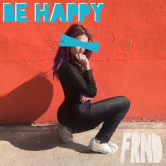 Be Happy (Single) - FRND