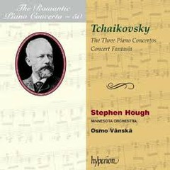 The Romantic Piano Concerto, Vol. 50 – Tchaikovsky CD1 - Stephen Hough,Minnesota Orchestra,Osmo Vanska